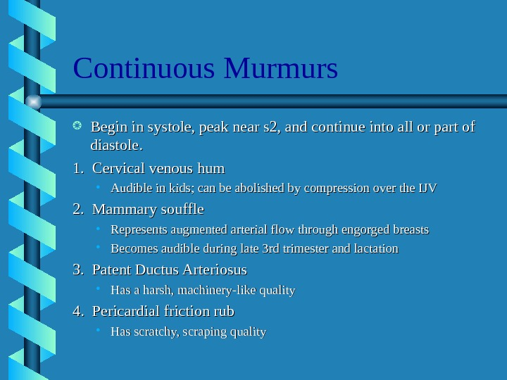 Continuous Murmurs Begin in systole, peak near s 2, and continue into all or
