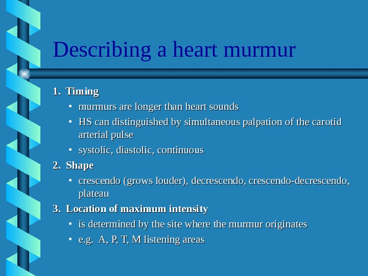 Describing a heart murmur 1.  Timing • murmurs are longer than heart sounds