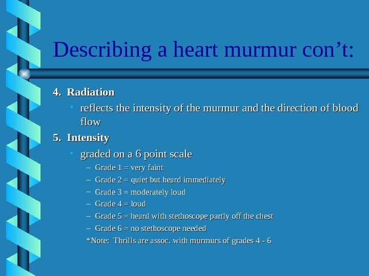 Describing a heart murmur con't: 4.  Radiation • reflects the intensity of the