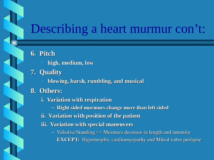 Describing a heart murmur con't: 6.  Pitch • high, medium, low 7.