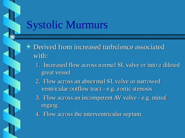 Systolic Murmurs Derived from increased turbulence associated with: 1.  Increased flow across normal