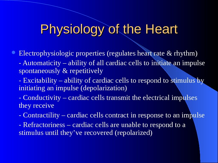 Physiology of the Heart Electrophysiologic properties (regulates heart rate & rhythm) - Automaticity – ability of