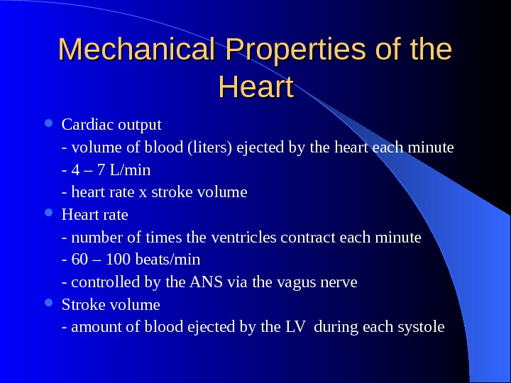 Mechanical Properties of the Heart Cardiac output - volume of blood (liters) ejected by the heart