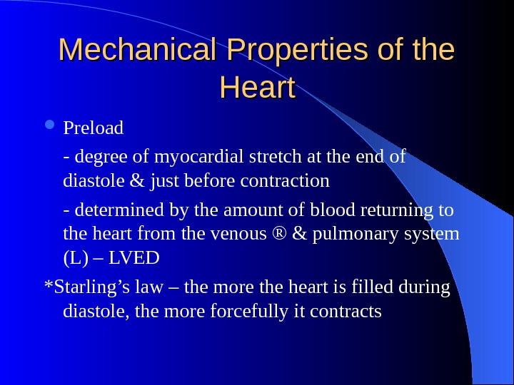 Mechanical Properties of the Heart Preload - degree of myocardial stretch at the end of diastole