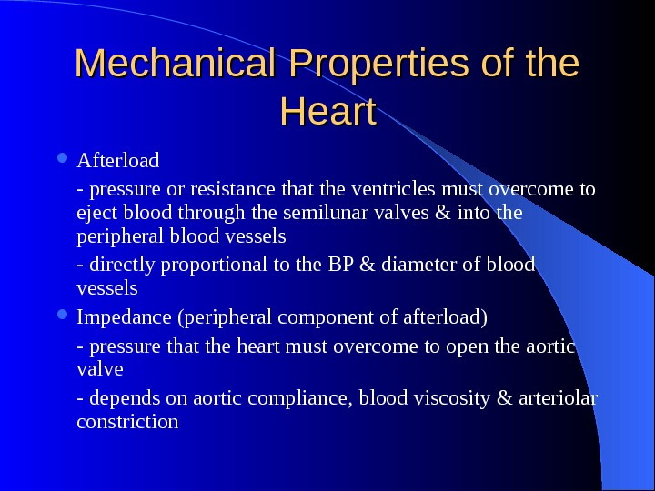 Mechanical Properties of the Heart Afterload - pressure or resistance that the ventricles must overcome to