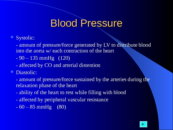 Blood Pressure Systolic:  - amount of pressure/force generated by LV to distribute blood into the