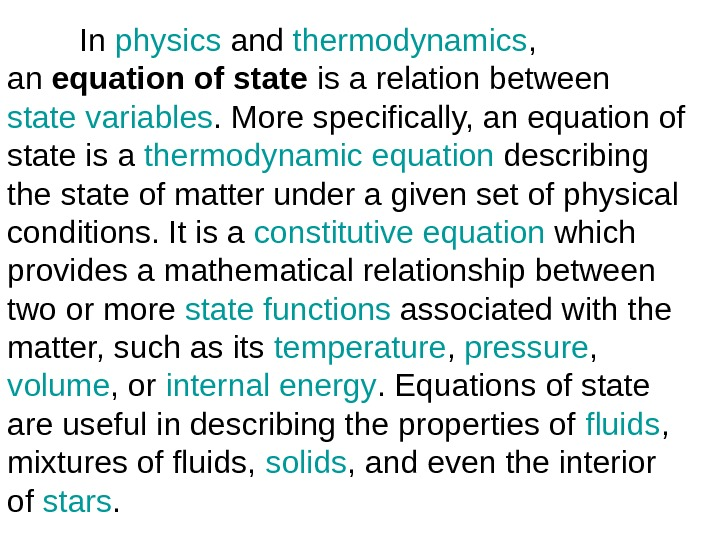 In physics and thermodynamics ,  an equation of state is a relation between
