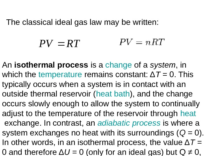 The classical ideal gas law may be written: An isothermal process is a change