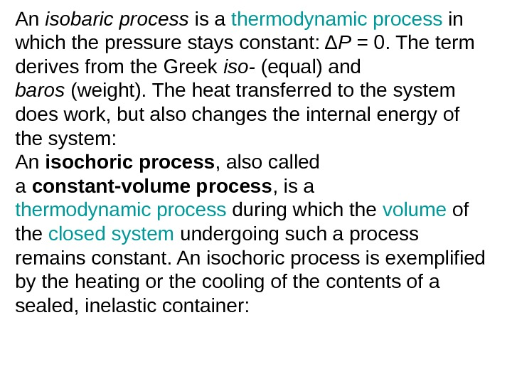 An isobaric process is a thermodynamic process in which the pressure stays constant: Δ
