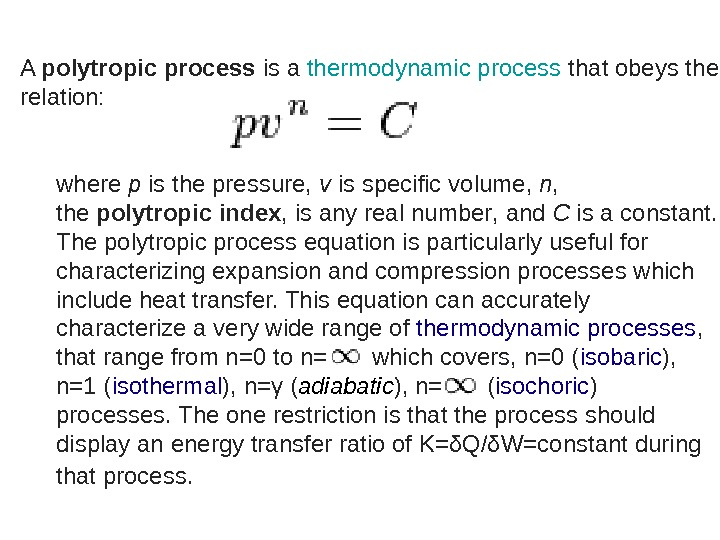 A polytropicprocess is a thermodynamic process that obeys the relation: