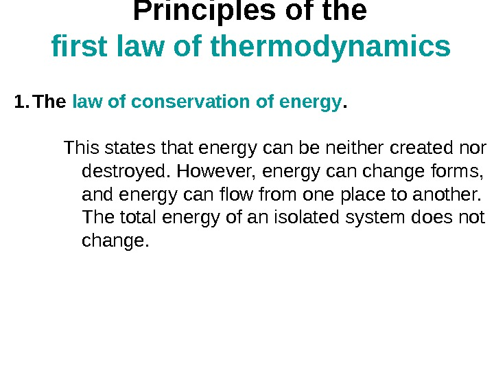 P rinciples oft he firstlawofthermodynamics 1. The lawofconservationofenergy. This states that energy can be