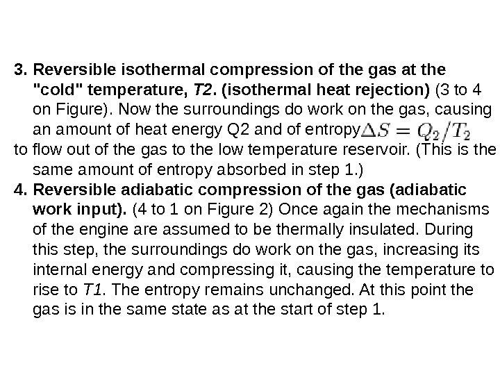 3.  Reversibleisothermalcompressionofthegasatthe coldtemperature, T 2. (isothermalheatrejection) (3 to 4 on Figure).  Now