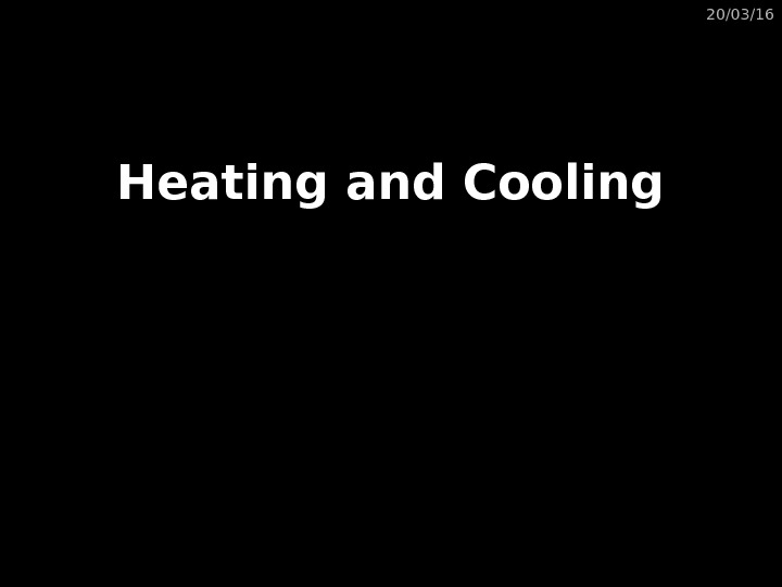 20/03/16 Heating and Cooling