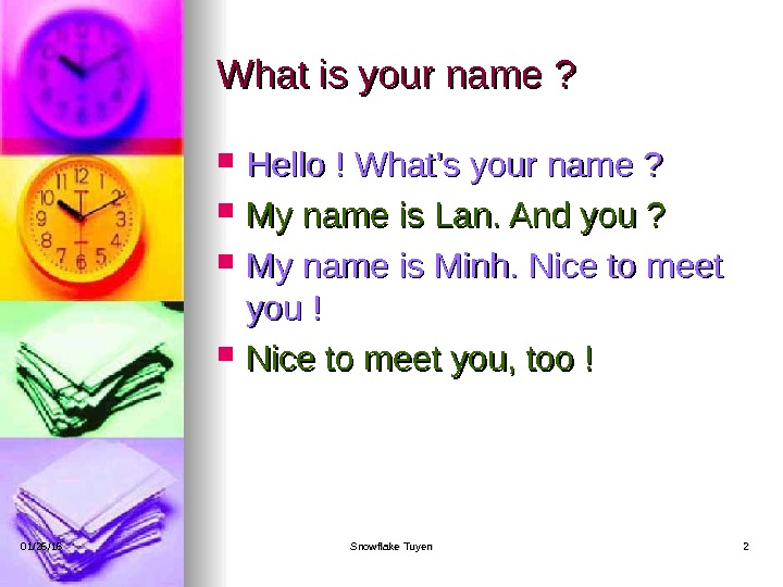 What is your name ?  Hello ! What's your name ?  My name is