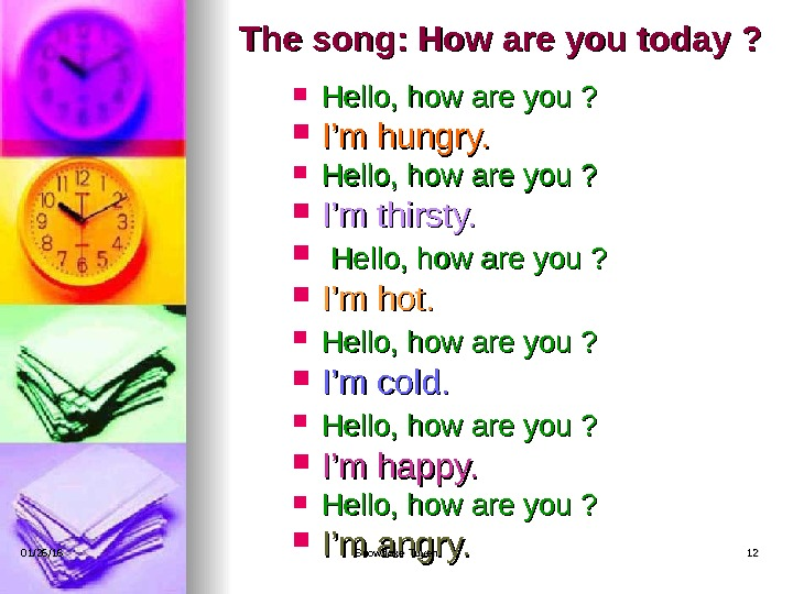 The song: How are you today ?  Hello, how are you ?  I'm hungry.