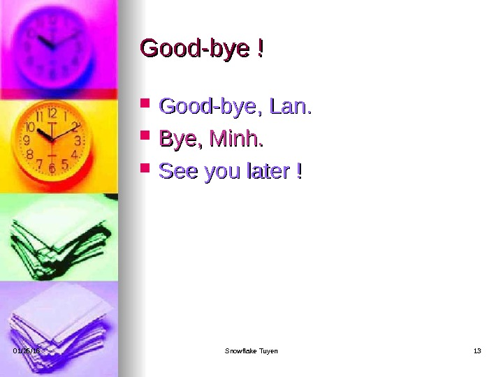 Good-bye ! Good-bye, Lan.  Bye, Minh.  See you later ! 01/26/16 Snowflake Tuyen 1313