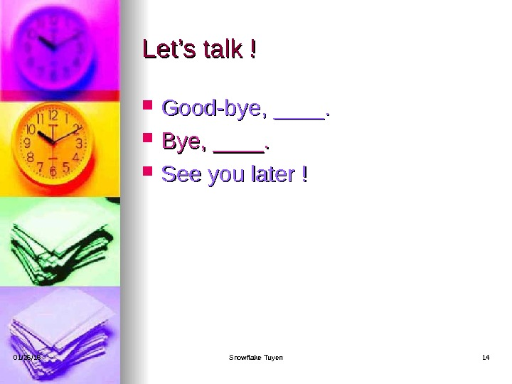 Let's talk ! Good-bye, ____.  Bye, ____.  See you later ! 01/26/16 Snowflake Tuyen