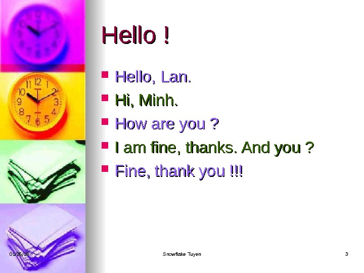 Hello ! Hello, Lan.  Hi, Minh.  How are you ?  I am fine,