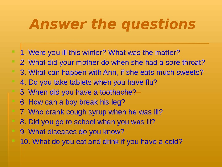 Answer the questions 1. Were you ill this winter? What was the matter?  2. What