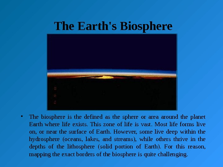 The Earth's Biosphere • The biosphere is the defined as the sphere or area around the
