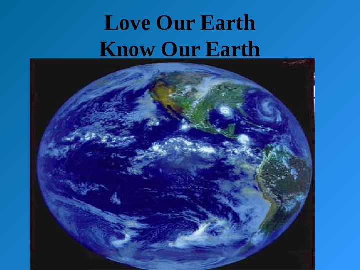 Love Our Earth Know Our Earth