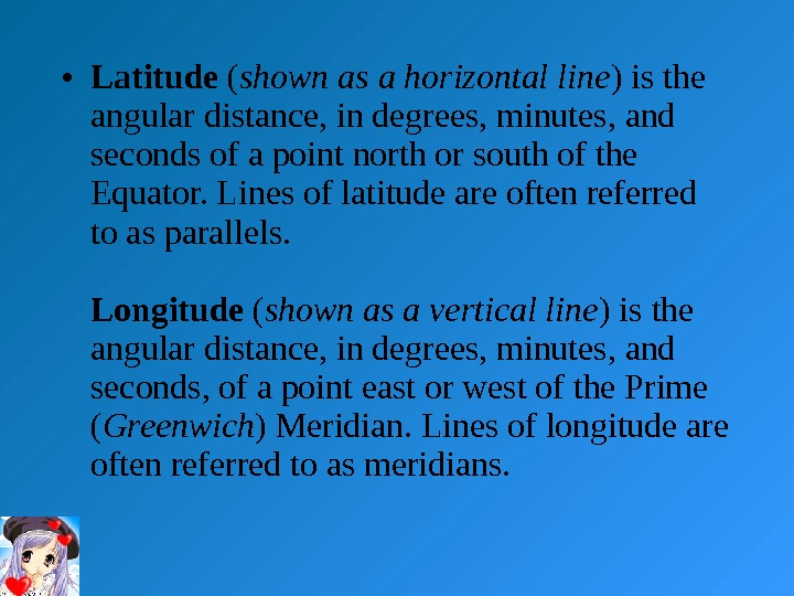 • Latitude ( shown as a horizontal line ) is the angular distance, in degrees,