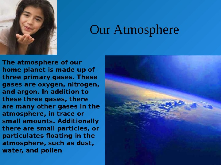 Our Atmosphere The atmosphere of our home planet is made up of three primary gases. These