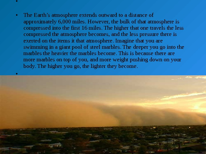 •  • The Earth's atmosphere extends outward to a distance of approximately 6, 000