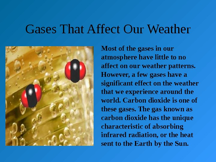 Gases That Affect Our Weather Most of the gases in our atmosphere have little to no