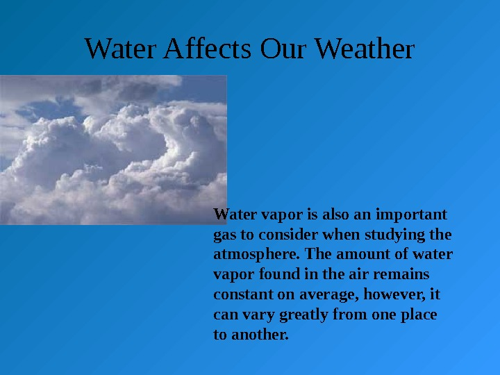 Water Affects Our Weather Water vapor is also an important gas to consider when studying the