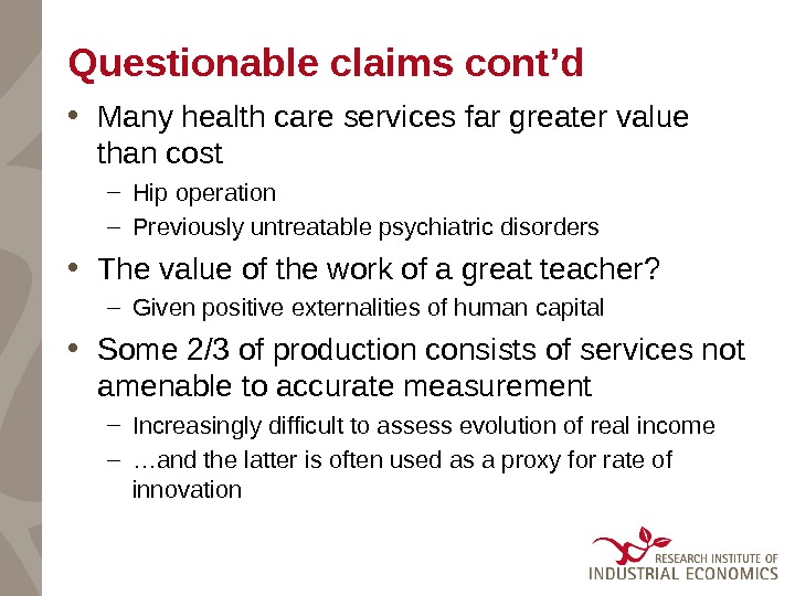 Questionable claims cont'd • Many health care services far greater value than cost – Hip operation