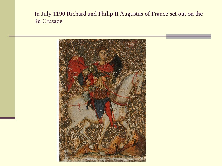 In July 1190 Richard and Philip II Augustus of France set out on the