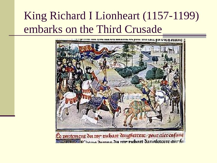 King Richard I Lionheart (1157 -1199) embarks on the Third Crusade