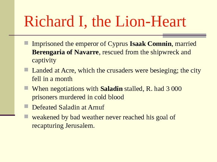Richard I, the Lion-Heart Imprisoned the emperor of Cyprus Isaak Comnin , married Berengaria