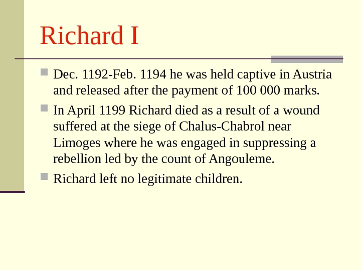 Richard I Dec. 1192 -Feb. 1194 he was held captive in Austria and released