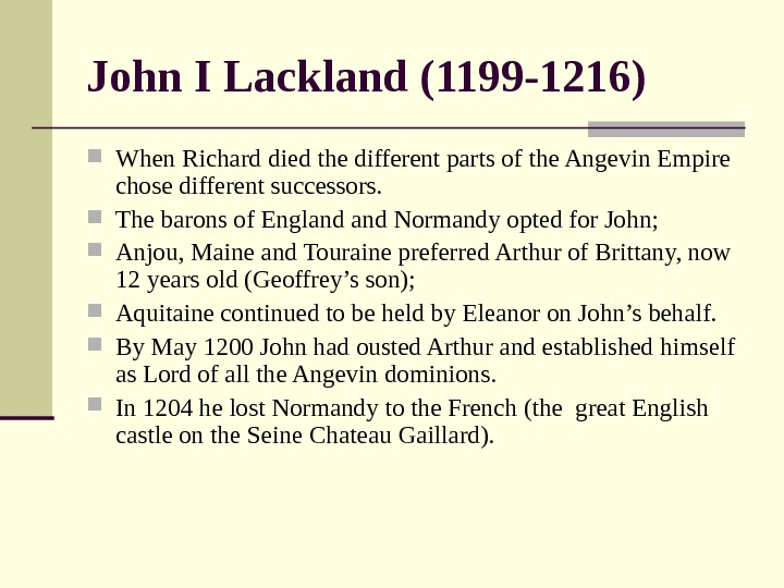 John I Lackland (1199 -1216) When Richard died the different parts of the Angevin