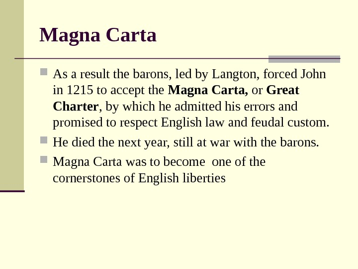 Magna Carta As a result the barons, led by Langton, forced John in 1215