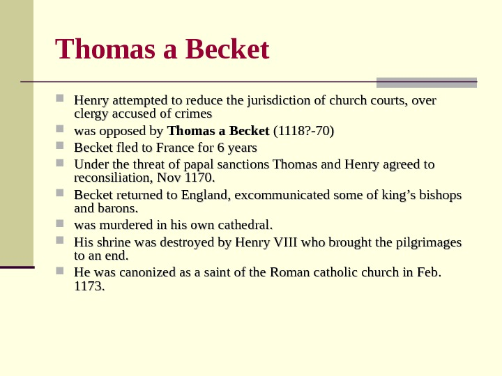 Thomas a Becket Henry attempted to reduce the jurisdiction of church courts, over clergy