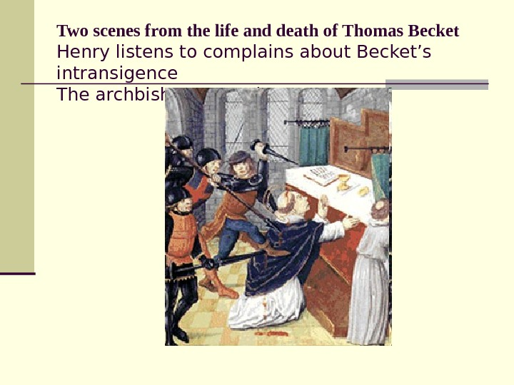 Two scenes from the life and death of Thomas Becket Henry listens to complains