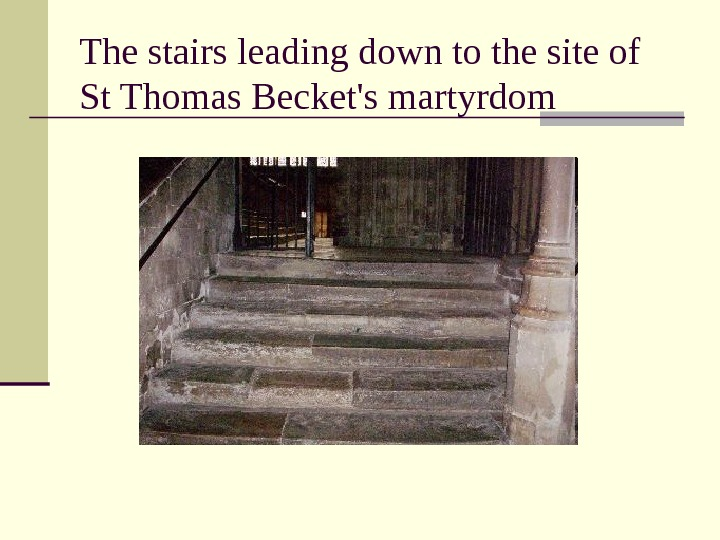The stairs leading down to the site of St Thomas Becket's martyrdom