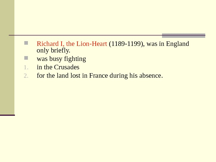 Richard I, the Lion-Heart (1189 -1199), was in England only briefly.  was busy