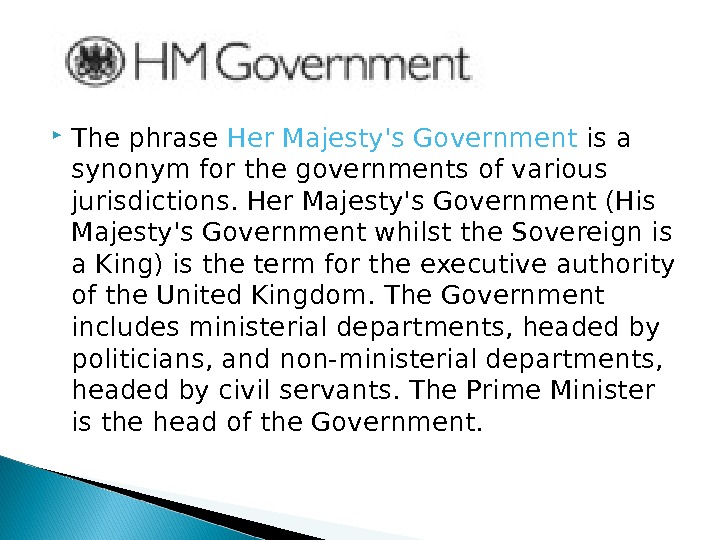 The phrase Her Majesty's Government is a synonym for the governments of various jurisdictions. Her