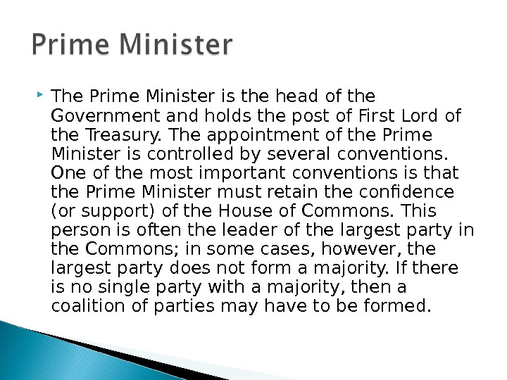 The Prime Minister is the head of the Government and holds the post of First