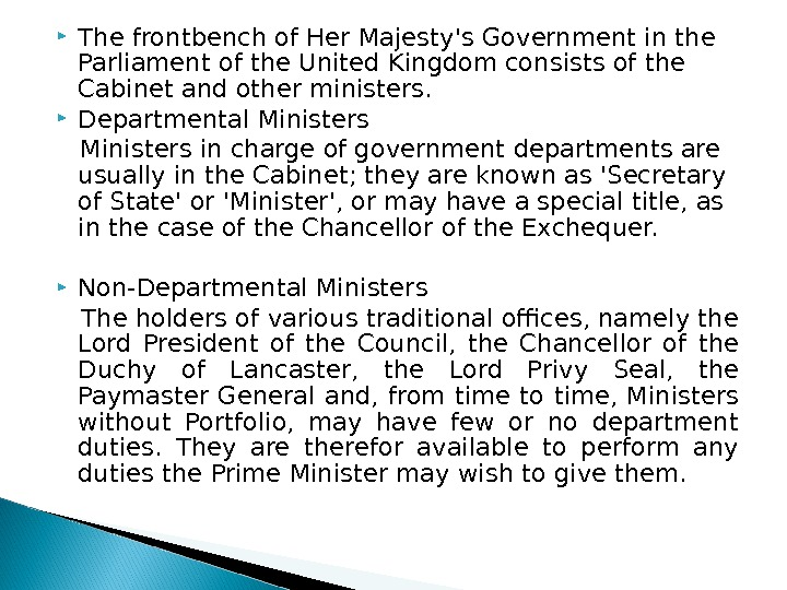 The frontbench of Her Majesty's Government in the Parliament of the United Kingdom consists of