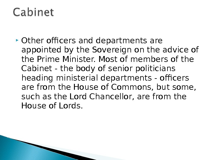 Other officers and departments are appointed by the Sovereign on the advice of the Prime