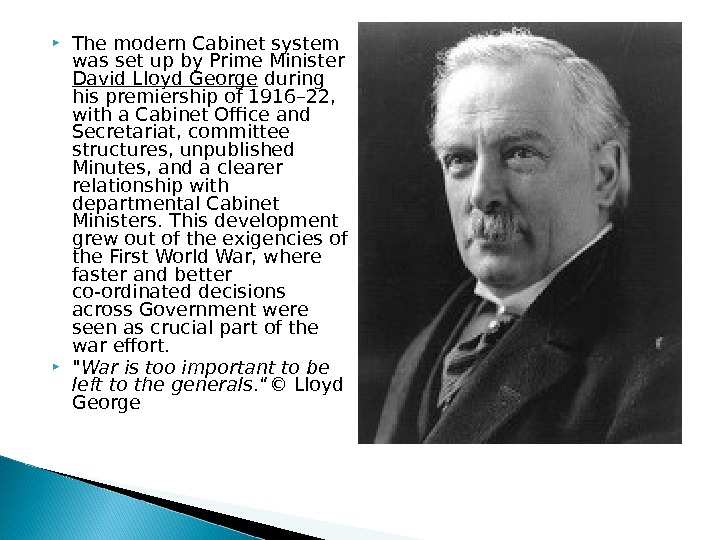 The modern Cabinet system was set up by Prime Minister David Lloyd George during his