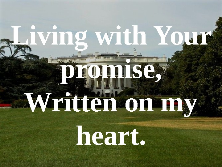 Living with Your promise, Written on my heart.