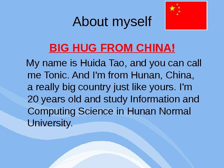 About myself BIG HUG FROM CHINA! My name is Huida Tao, and you can call me