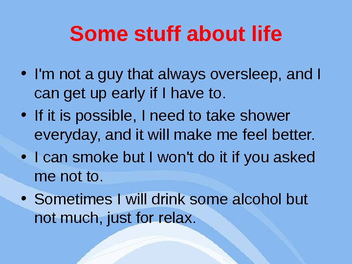 Some stuff about life • I'm not a guy that always oversleep, and I can get