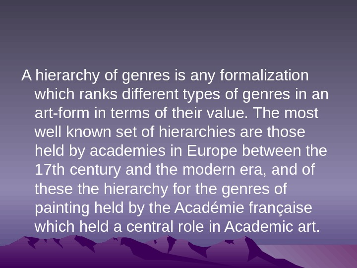 A hierarchy of genres is any formalization which ranks different types of genres in